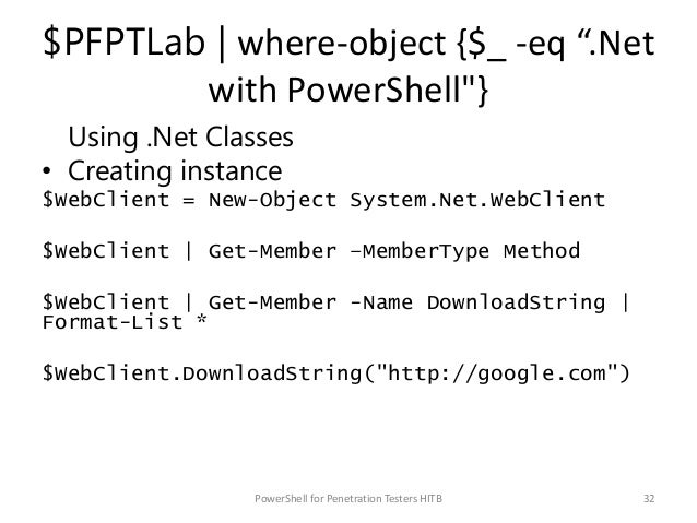 """$PFPTLab   where-object {$_ -eq """".Net with PowerShell""""} Using .Net Classes • Creating instance $WebClient = New-Object Sys..."""