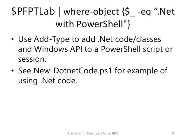 """$PFPTLab   where-object {$_ -eq """".Net with PowerShell""""} • Use Add-Type to add .Net code/classes and Windows API to a Power..."""