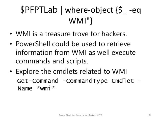 """$PFPTLab   where-object {$_ -eq WMI""""} • WMI is a treasure trove for hackers. • PowerShell could be used to retrieve inform..."""