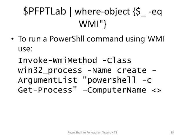 "$PFPTLab   where-object {$_ -eq WMI""} • To run a PowerShll command using WMI use: Invoke-WmiMethod -Class win32_process -N..."
