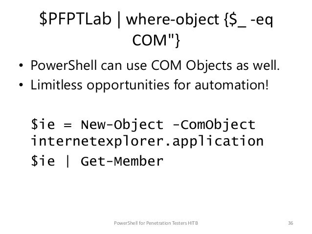 """$PFPTLab   where-object {$_ -eq COM""""} • PowerShell can use COM Objects as well. • Limitless opportunities for automation! ..."""