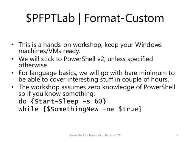 $PFPTLab   Format-Custom • This is a hands-on workshop, keep your Windows machines/VMs ready. • We will stick to PowerShel...