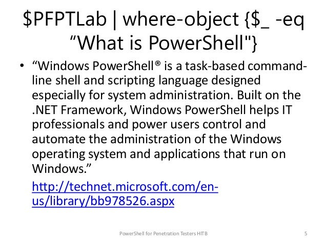 """$PFPTLab   where-object {$_ -eq """"What is PowerShell""""} • """"Windows PowerShell® is a task-based command- line shell and scrip..."""