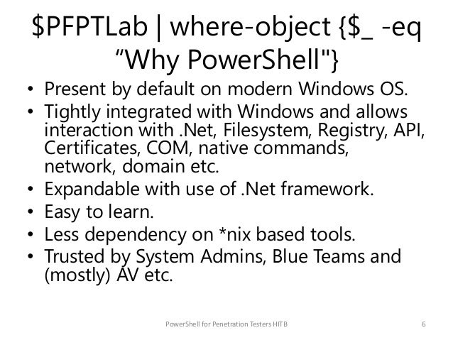 """$PFPTLab   where-object {$_ -eq """"Why PowerShell""""} • Present by default on modern Windows OS. • Tightly integrated with Win..."""