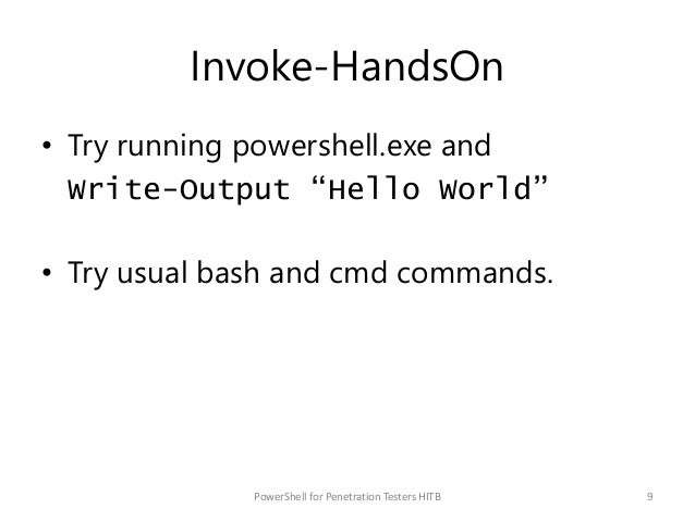 """Invoke-HandsOn • Try running powershell.exe and Write-Output """"Hello World"""" • Try usual bash and cmd commands. 9PowerShell ..."""