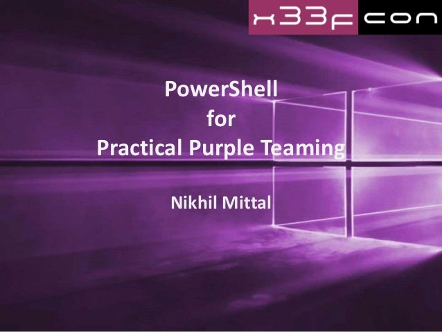 PowerShell for Practical Purple Teaming Nikhil Mittal