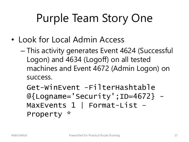 Purple Team Story One • Look for Local Admin Access – This activity generates Event 4624 (Successful Logon) and 4634 (Logo...