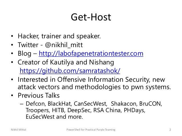 Get-Host • Hacker, trainer and speaker. • Twitter - @nikhil_mitt • Blog – http://labofapenetrationtester.com • Creator of ...