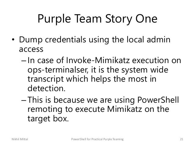 Purple Team Story One • Dump credentials using the local admin access –In case of Invoke-Mimikatz execution on ops-termina...