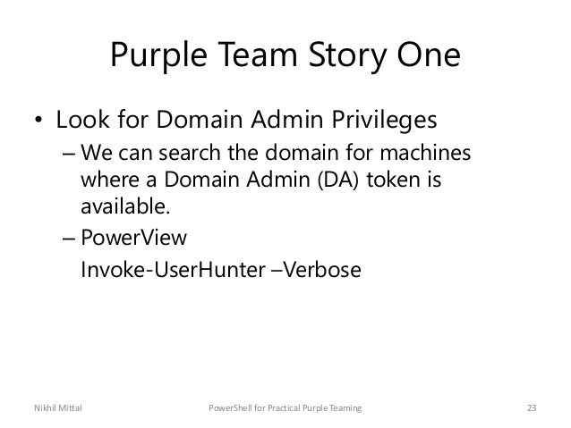Purple Team Story One • Look for Domain Admin Privileges – We can search the domain for machines where a Domain Admin (DA)...