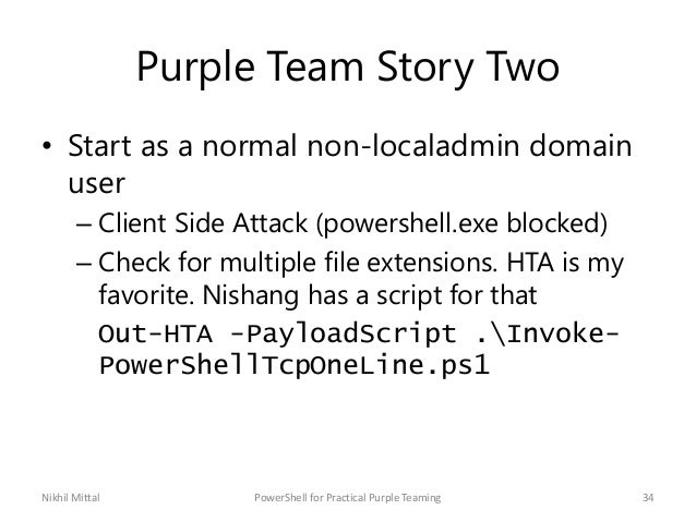 Purple Team Story Two • Start as a normal non-localadmin domain user – Client Side Attack (powershell.exe blocked) – Check...