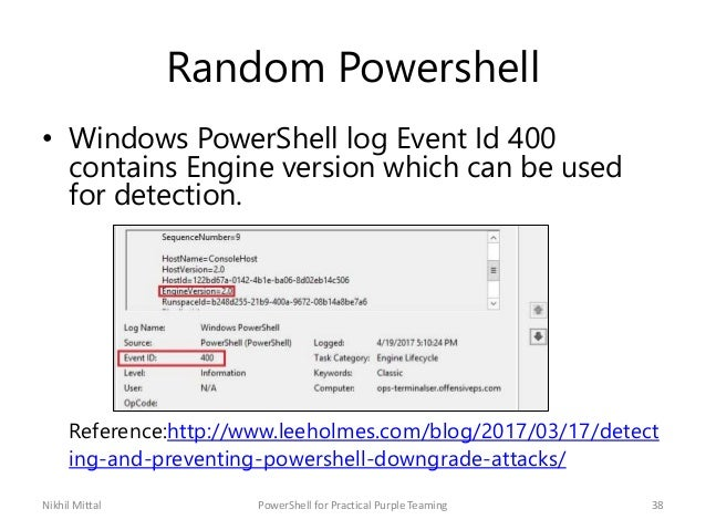 Random Powershell • Windows PowerShell log Event Id 400 contains Engine version which can be used for detection. Reference...