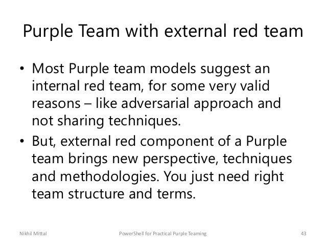 Purple Team with external red team • Most Purple team models suggest an internal red team, for some very valid reasons – l...