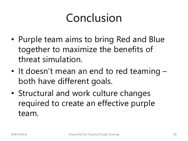Conclusion • Purple team aims to bring Red and Blue together to maximize the benefits of threat simulation. • It doesn't m...