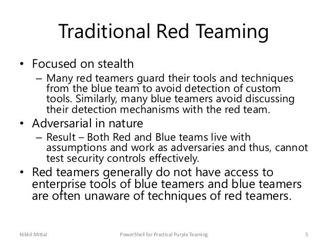 Traditional Red Teaming • Focused on stealth – Many red teamers guard their tools and techniques from the blue team to avo...
