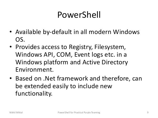 PowerShell • Available by-default in all modern Windows OS. • Provides access to Registry, Filesystem, Windows API, COM, E...