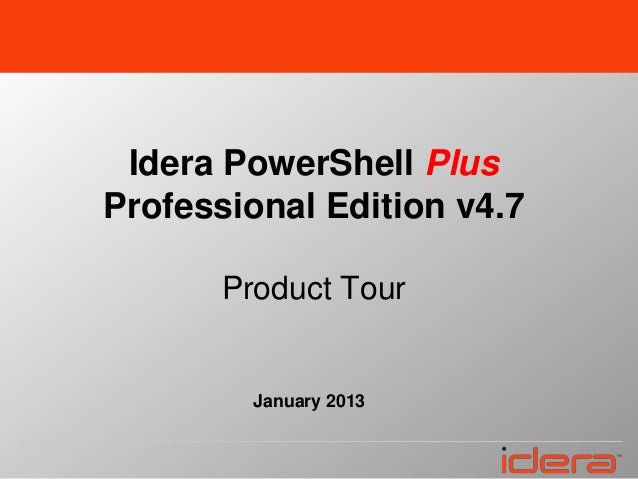 Idera PowerShell PlusProfessional Edition v4.7       Product Tour         January 2013