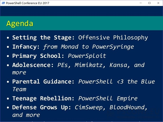 Agenda • Setting the Stage: Offensive Philosophy • Infancy: from Monad to PowerSyringe • Primary School: PowerSploit • Ado...