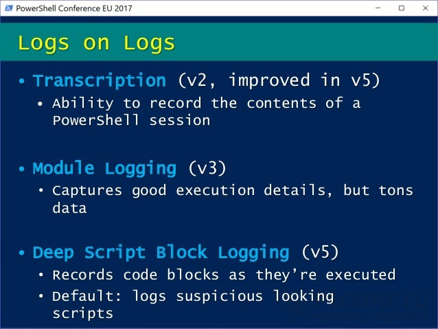 • Transcription (v2, improved in v5) • Ability to record the contents of a PowerShell session • Module Logging (v3) • Capt...