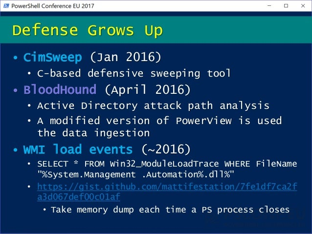 • CimSweep (Jan 2016) • C-based defensive sweeping tool • BloodHound (April 2016) • Active Directory attack path analysis ...