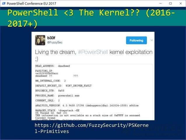 https://github.com/FuzzySecurity/PSKerne l-Primitives PowerShell <3 The Kernel?? (2016- 2017+)