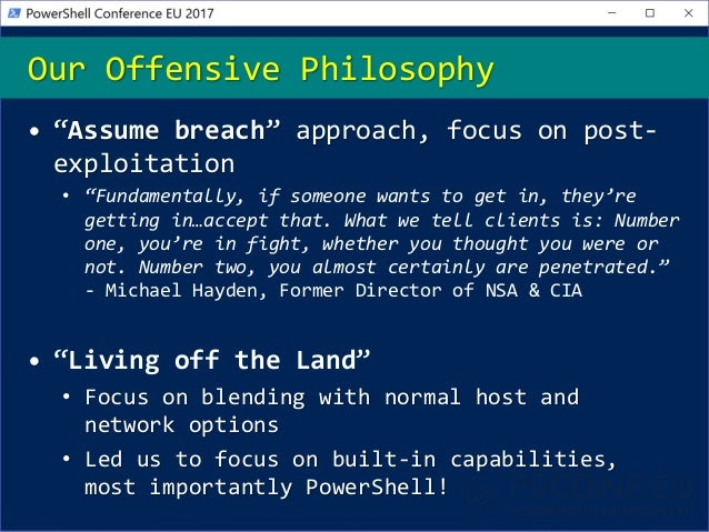 """Our Offensive Philosophy • """"Assume breach"""" approach, focus on post- exploitation • """"Fundamentally, if someone wants to get..."""