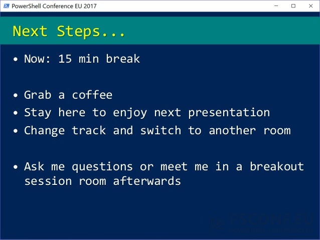 • Now: 15 min break • Grab a coffee • Stay here to enjoy next presentation • Change track and switch to another room • Ask...