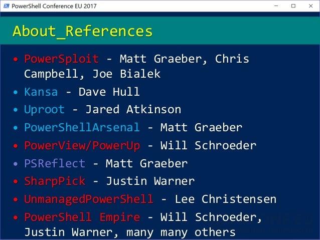 • PowerSploit - Matt Graeber, Chris Campbell, Joe Bialek • Kansa - Dave Hull • Uproot - Jared Atkinson • PowerShellArsenal...