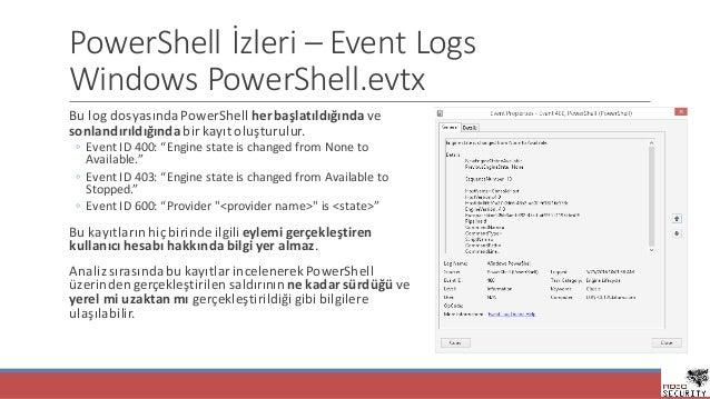 PowerShell İzleri– Event Logs WindowsPowerShell.evtx Bulog dosyasındaPowerShell herbaşlatıldığında ve sonlandırıldığ...