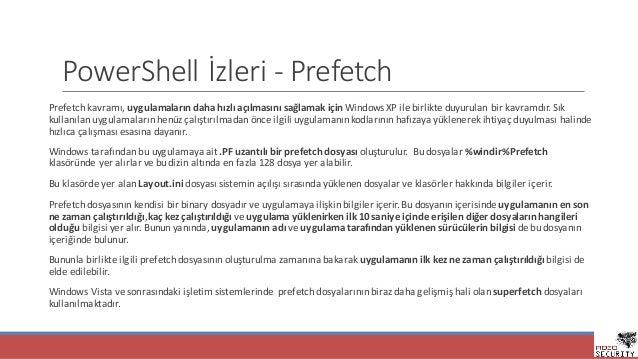 PowerShell İzleri- Prefetch Prefetch kavramı,uygulamalarındahahızlıaçılmasınısağlamakiçin WindowsXPilebirlikted...