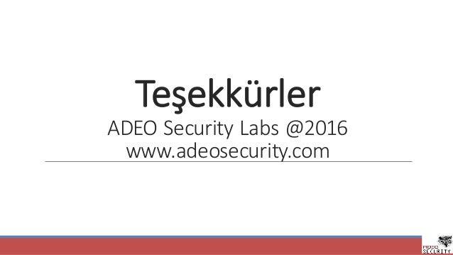Teşekkürler ADEOSecurityLabs @2016 www.adeosecurity.com