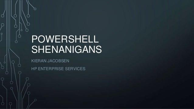 POWERSHELL SHENANIGANS KIERAN JACOBSEN HP ENTERPRISE SERVICES