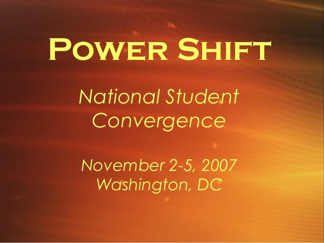 Power Shift National Student Convergence November 2-5, 2007 Washington, DC