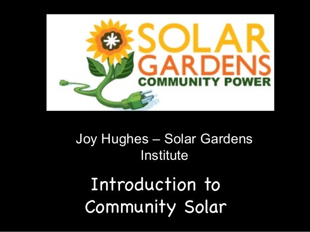 Joy Hughes – Solar Gardens Institute  Introduction to Community Solar