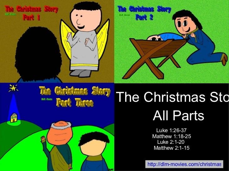 http://dlm-movies.com/christmas The Christmas Story All Parts Luke 1:26-37 Matthew 1:18-25 Luke 2:1-20  Matthew 2:1-15