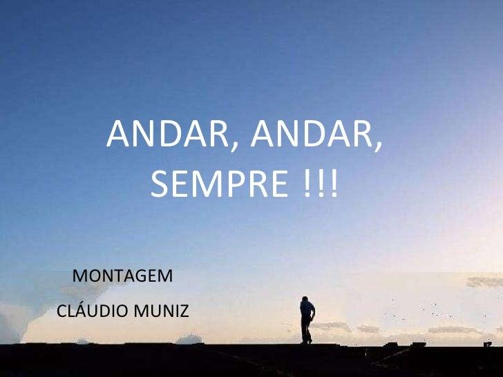 ANDAR, ANDAR, SEMPRE !!! MONTAGEM CLÁUDIO MUNIZ