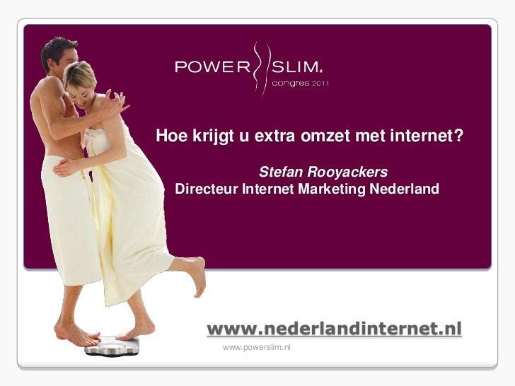 Hoe krijgt u extra omzet met internet?               Stefan Rooyackers  Directeur Internet Marketing Nederland      www.ne...