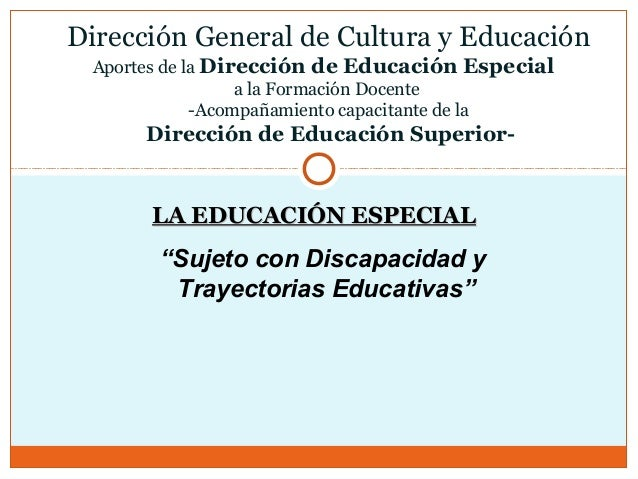 LA EDUCACIÓN ESPECIALLA EDUCACIÓN ESPECIAL Dirección General de Cultura y Educación Aportes de la Dirección de Educación E...
