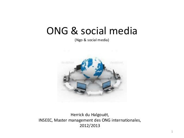 ONG & social media (Ngo & social media) 1 Herrick du Halgouët, INSEEC, Master management des ONG internationales, 2012/2013