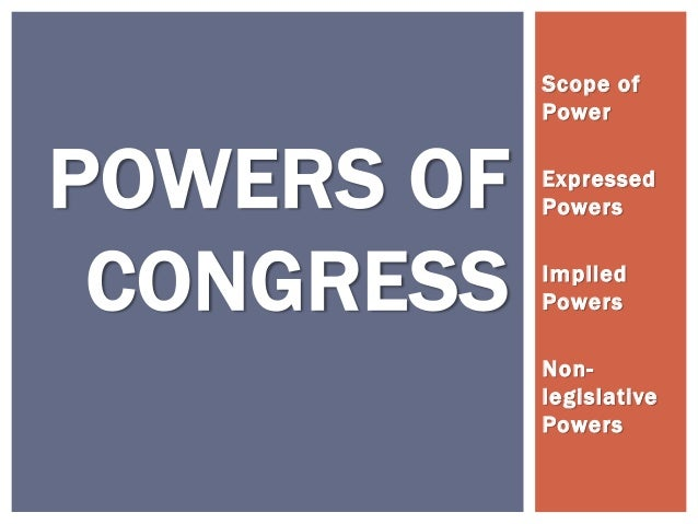 Scope of            PowerPOWERS OF   Expressed            Powers CONGRESS   Implied            Powers            Non-     ...