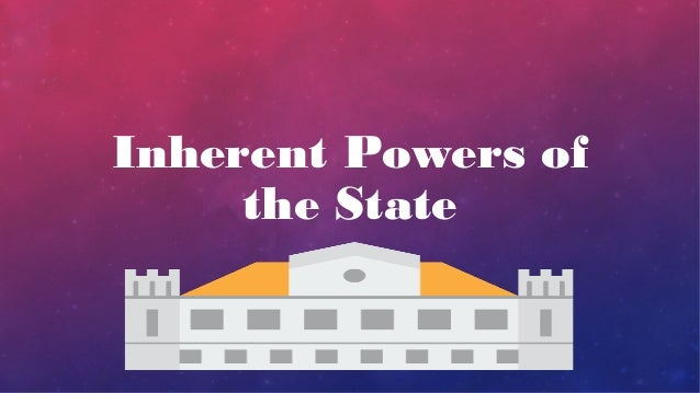 3 inherent powers of the state in philippine constitution pdf