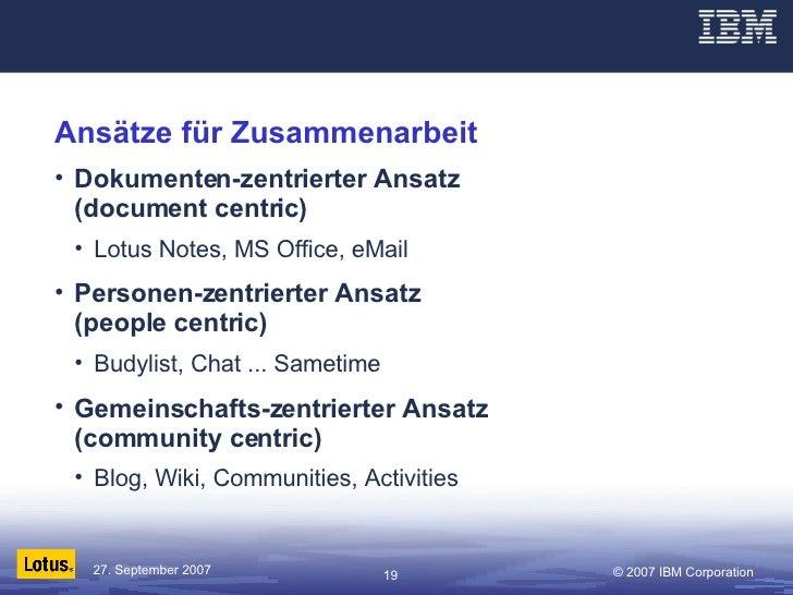 Ansätze für Zusammenarbeit <ul><li>Dokumenten-zentrierter Ansatz (document centric) </li></ul><ul><ul><li>Lotus Notes, MS ...