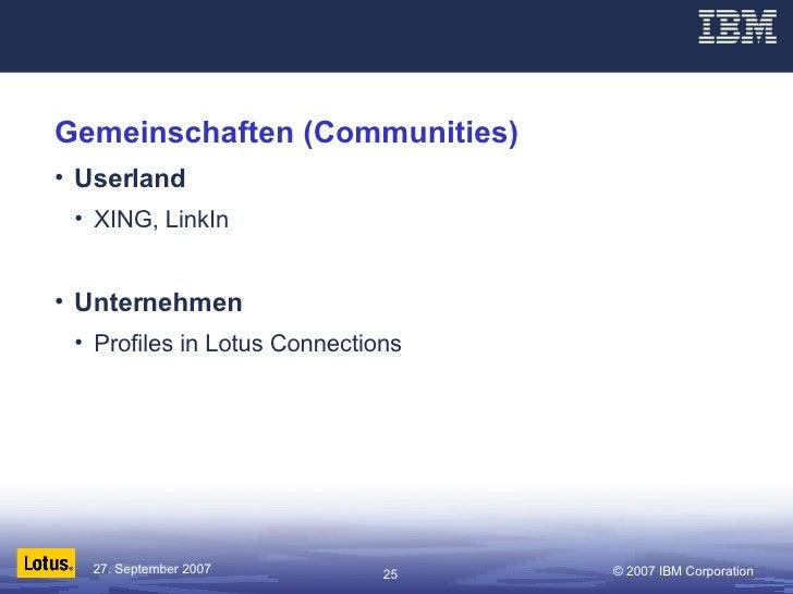 Gemeinschaften (Communities) <ul><li>Userland </li></ul><ul><ul><li>XING, LinkIn </li></ul></ul><ul><li>Unternehmen </li><...