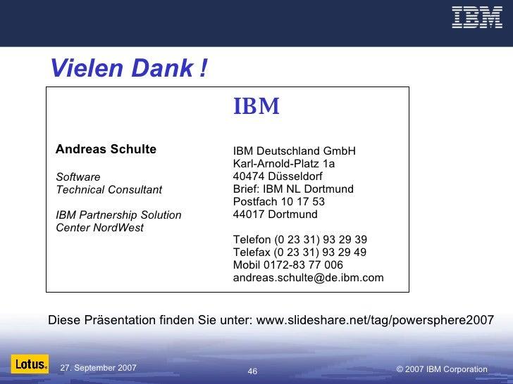 Vielen Dank ! IBM IBM Deutschland GmbH Karl-Arnold-Platz 1a 40474 Düsseldorf Brief: IBM NL Dortmund Postfach 10 17 53 4401...