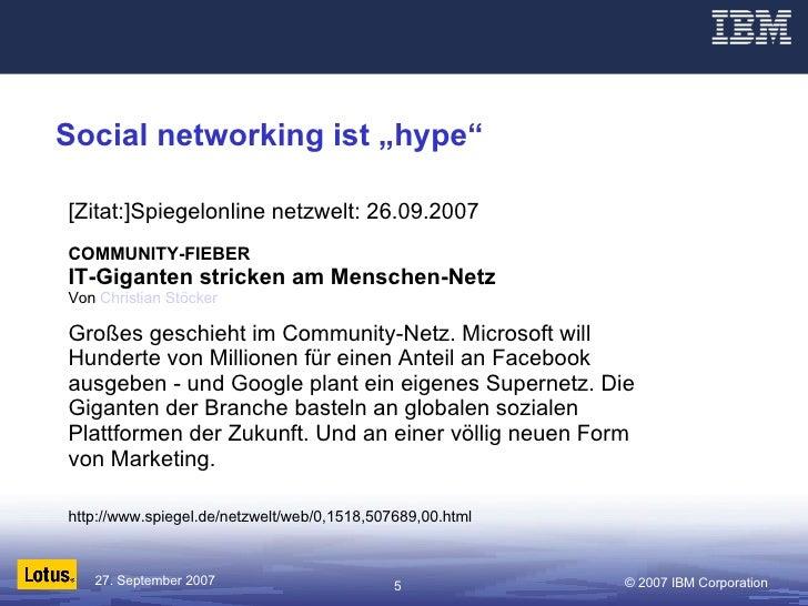 """Social networking ist """"hype"""" [Zitat:]Spiegelonline netzwelt: 26.09.2007 COMMUNITY-FIEBER IT-Giganten stricken am Menschen-..."""