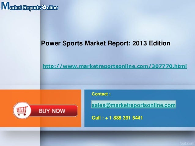 Power Sports Market Report: 2013 Edition  http://www.marketreportsonline.com/307770.html  Contact :  sales@marketreportson...