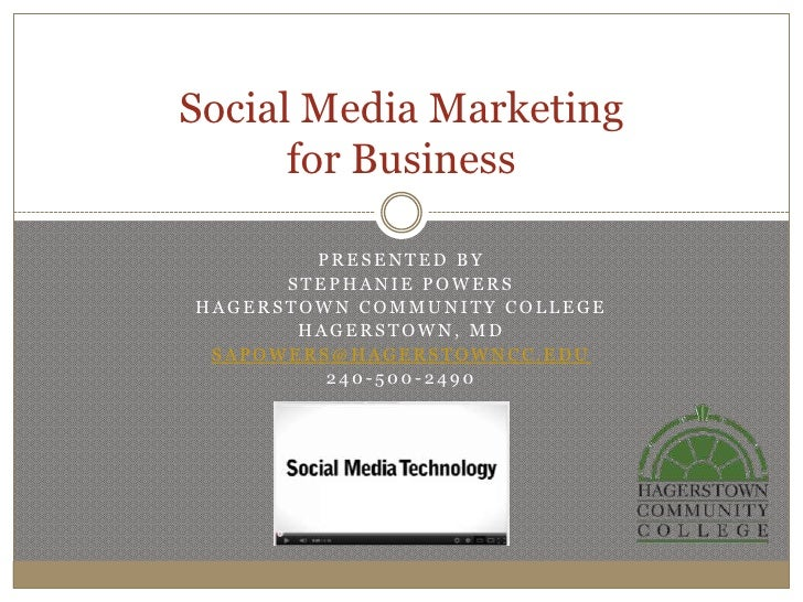 Social Media Marketing      for Business        PRESENTED BY      STEPHANIE POWERSHAGERSTOWN COMMUNITY COLLEGE       HAGER...