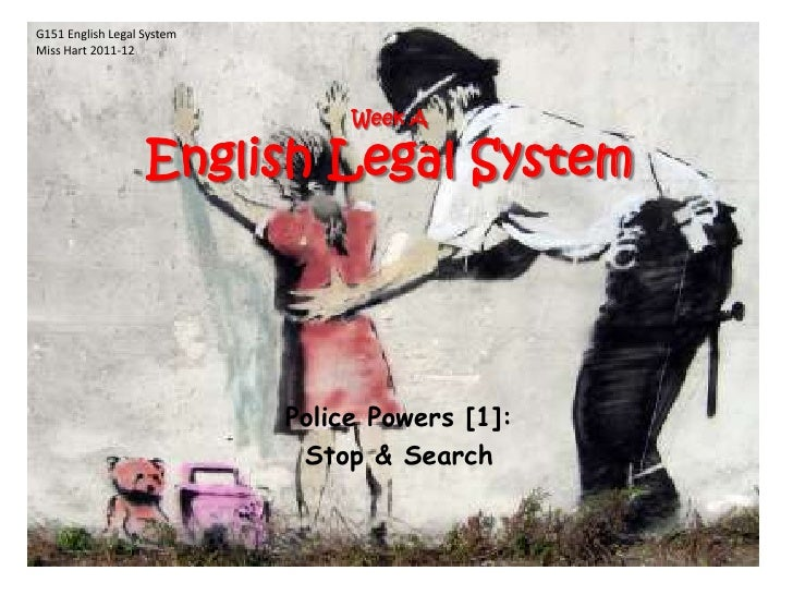 G151 English Legal System<br />Miss Hart 2011-12<br />Week AEnglish Legal System<br />Police Powers [1]: <br />Stop & Sear...